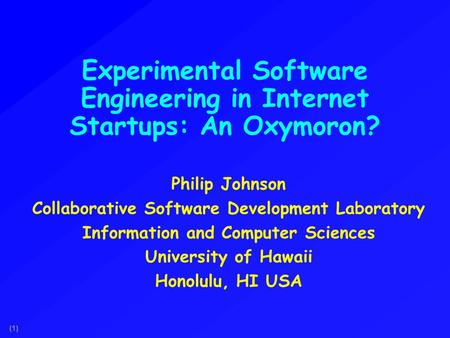 (1) Experimental Software Engineering in Internet Startups: An Oxymoron? Philip Johnson Collaborative Software Development Laboratory Information and Computer.