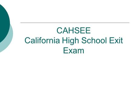 CAHSEE California High School Exit Exam. OVERVIEW Purpose of the CAHSEE Purpose of the CAHSEE Background Background Contents of the CAHSEE Contents of.