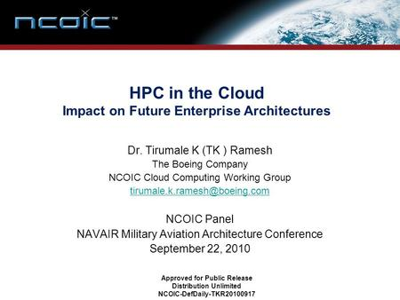 HPC in the Cloud Impact on Future <strong>Enterprise</strong> Architectures Dr. Tirumale K (TK ) Ramesh The Boeing Company NCOIC Cloud Computing Working Group