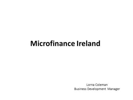 Microfinance Ireland Lorna Coleman Business Development Manager.
