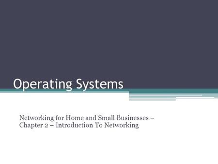 Operating Systems Networking for Home and Small Businesses – Chapter 2 – Introduction To Networking.