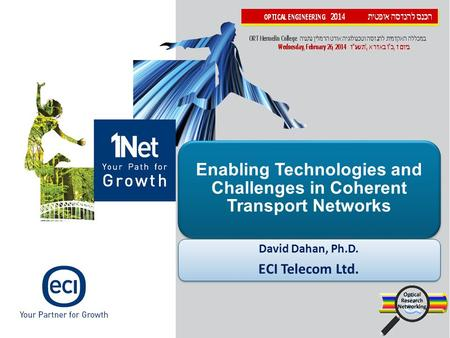 Enabling Technologies and Challenges in Coherent Transport Networks David Dahan, Ph.D. ECI Telecom Ltd.