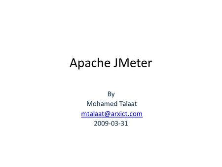 Apache JMeter By Mohamed Talaat 2009-03-31.