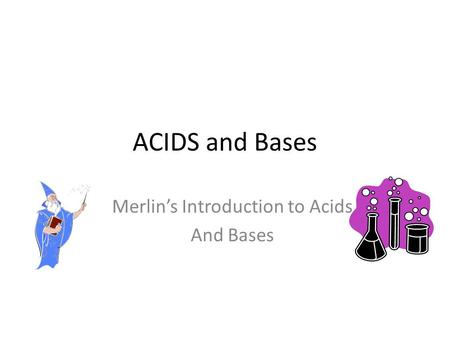 Merlin's Introduction to Acids And Bases