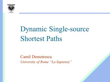 "Dynamic Single-source Shortest Paths Camil Demetrescu University of Rome ""La Sapienza"""