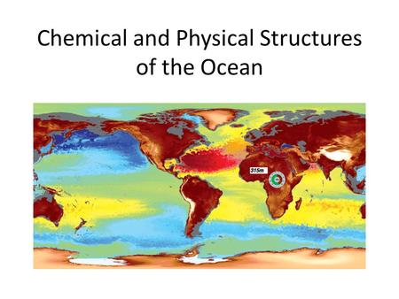 Chemical and Physical Structures of the Ocean. Oceans and Temperature Ocean surface temperature strongly correlates with latitude because insolation,