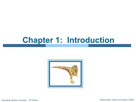 Silberschatz, Galvin and Gagne ©2009 Operating System Concepts – 8 th Edition Chapter 1: Introduction.