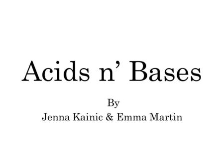 Acids n' Bases By Jenna Kainic & Emma Martin. Types of Reactions Neutralization : Acid + base  salt + water ex. HCl + NaOH  NaCl + H 2 O Gas-Forming.