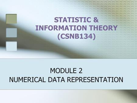 STATISTIC & INFORMATION THEORY (CSNB134) MODULE 2 NUMERICAL DATA REPRESENTATION.