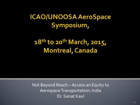 Not Beyond Reach – Access an Equity to Aerospace Transportation: India Dr. Sanat Kaul 1.