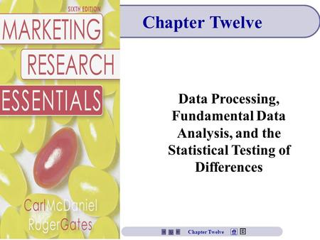 Chapter Twelve Data Processing, Fundamental Data Analysis, and the Statistical Testing of Differences Chapter Twelve.