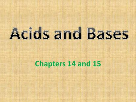 Chapters 14 and 15. Aqueous solutions have a sour taste. Acids change the color of acid-base indicators. Some acids react with active metals to release.