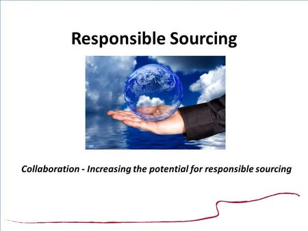 Responsible Sourcing Collaboration - Increasing the potential for responsible sourcing.