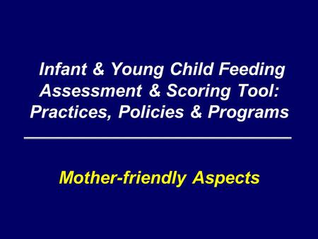 Infant & Young Child Feeding Assessment & Scoring Tool: Practices, Policies & Programs Mother-friendly Aspects.