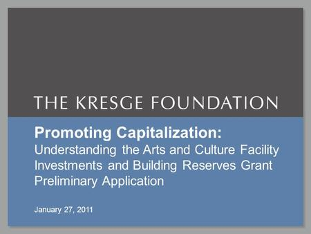 January 27, 2011Promoting Capitalization Promoting Capitalization: Understanding the Arts and Culture Facility Investments and Building Reserves Grant.