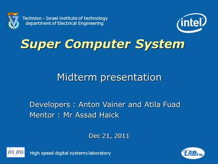 Technion - Israel institute of technology department of Electrical Engineering High speed digital systems laboratory Super Computer System Midterm presentation.