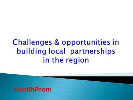 HealthProm. is an international development NGO working with local communities to improve health and social care for vulnerable women and children in.