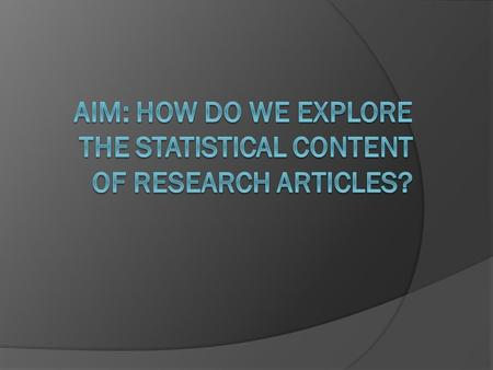 Why explore research articles?  Understanding how and why statistics are used will only become apparent if you become familiar with current research.