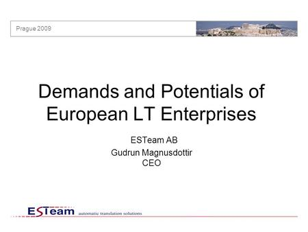 Prague 2009 Demands and Potentials of European LT Enterprises ESTeam AB Gudrun Magnusdottir CEO.