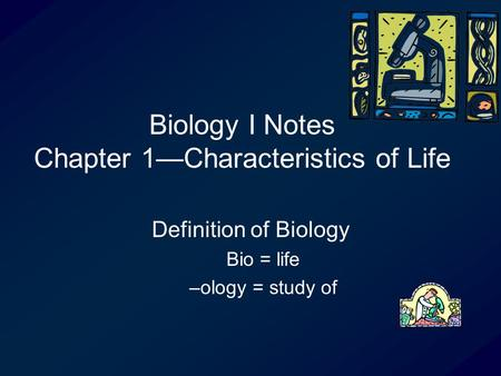 Biology I Notes Chapter 1—Characteristics of Life Definition of Biology Bio = life –ology = study of.