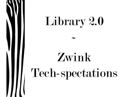 Library 2.0 ~ Zwink Tech-spectations. Library 2.0.