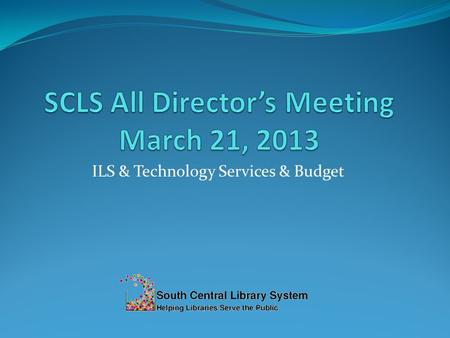 ILS & Technology Services & Budget. ILS Expenses Budget 2013.