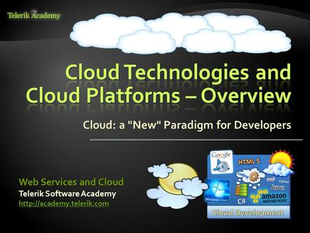 Cloud: a New Paradigm for Developers Telerik Software Academy  Web Services and Cloud.