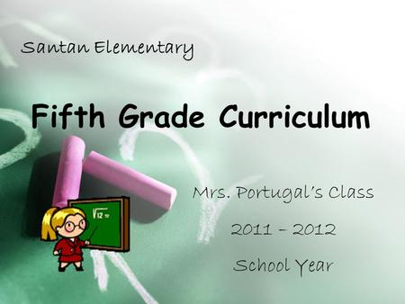 Fifth Grade Curriculum Santan Elementary Mrs. Portugal's Class 2011 – 2012 School Year.