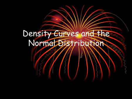Density Curves and the Normal Distribution. What is a Density Curve? Consider the following histogram Remember that the shape of the histogram depends.