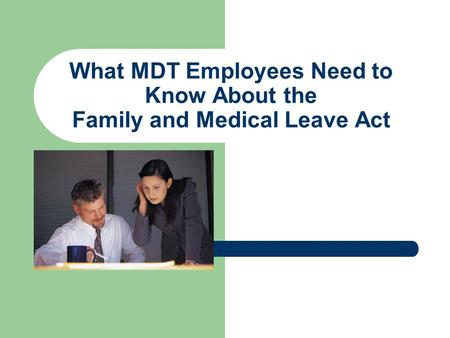 What MDT Employees Need to Know About the Family and Medical Leave Act.
