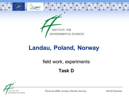 David Elsaesser Piacenza 2008: Landau, Poland, Norway Landau, Poland, Norway field work, experiments Task D.