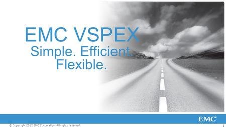 1 © Copyright 2012 EMC Corporation. All rights reserved. EMC VSPEX Simple. Efficient. Flexible.