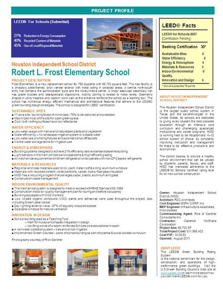 Houston Independent School District Robert L. Frost Elementary School PROJECT PROFILE PROJECT DESCRIPTION Frost Elementary is a new replacement school.