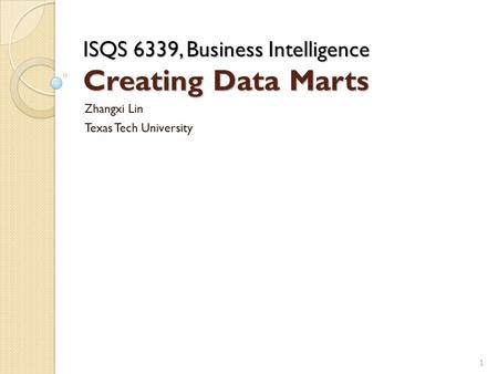 ISQS 6339, Business Intelligence Creating Data Marts