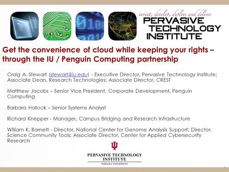 1 Get the convenience of cloud while keeping your rights – through the IU / Penguin Computing partnership Craig A. Stewart - Executive.