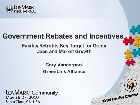 1 Government Rebates and Incentives Facility Retrofits Key Target for Green Jobs and Market Growth Cory Vanderpool GreenLink Alliance.