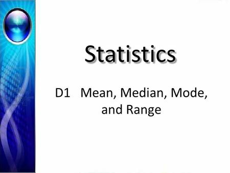 Statistics D1 Mean, Median, Mode, and Range. D1 Mean, Median, Mode, & Range Mean (average) - _______ all the values then ________ by the number of values.