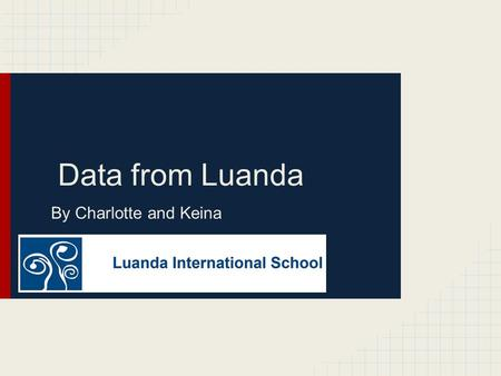 Data from Luanda By Charlotte and Keina.