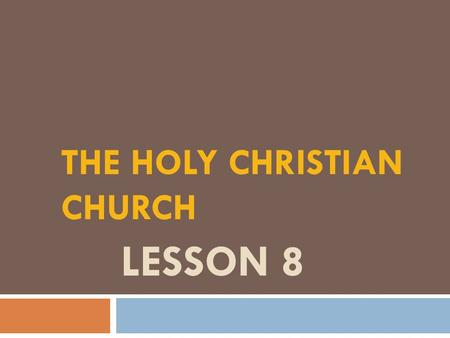 LESSON 8 THE HOLY CHRISTIAN CHURCH. WHAT IS THE HOLY CHRISTIAN CHURCH?