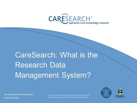 CareSearch: What is the Research Data Management System? This event is part of the Quality Use of CareSearch Project.