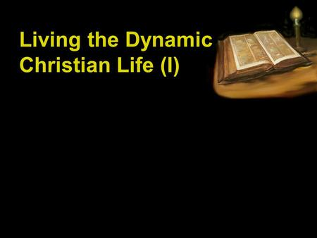 "Living the Dynamic Christian Life (I). Acts 2:42 ""They were continually devoting themselves to the apostles' teaching and to fellowship, to the breaking."