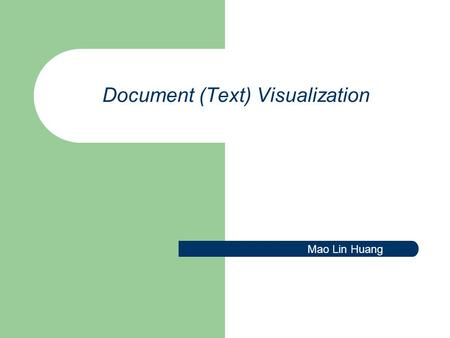 Document (Text) Visualization Mao Lin Huang. Paper Outline Introduction Visualizing text Visualization transformations: from text to pictures Examples.