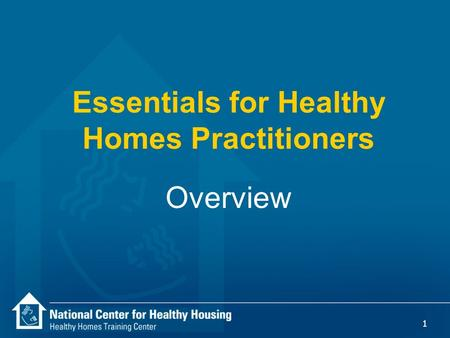 1 Essentials for Healthy Homes Practitioners Overview.