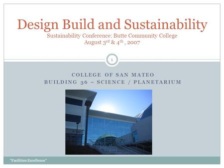 COLLEGE OF SAN MATEO BUILDING 36 – SCIENCE / PLANETARIUM Design Build and Sustainability Sustainability Conference: Butte Community College August 3 rd.