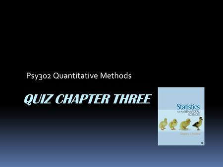 QUIZ CHAPTER THREE Psy302 Quantitative Methods. 1. What terms refer to each of the following measures, respectively: mean, median, and mode. A. middle,