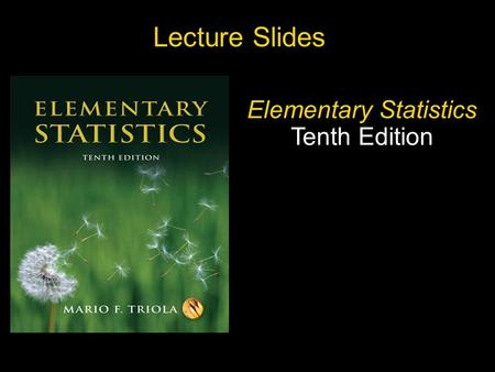 Slide Slide 1 Copyright © 2007 Pearson Education, Inc Publishing as Pearson Addison-Wesley. Lecture Slides Elementary Statistics Tenth Edition.