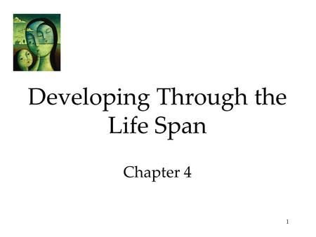 1 Developing Through the Life Span Chapter 4 2 Developing Through the Life Span Prenatal Development and the Newborn  Conception  Prenatal Development.