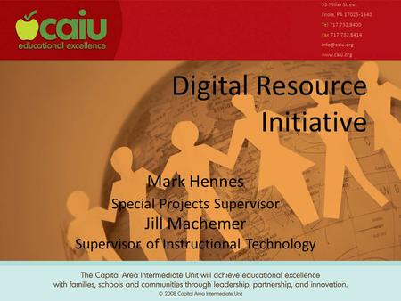 Digital Resource Initiative 55 Miller Street Enola, PA 17025-1640 Tel 717.732.8400 Fax 717.732.8414  Mark Hennes Special Projects.