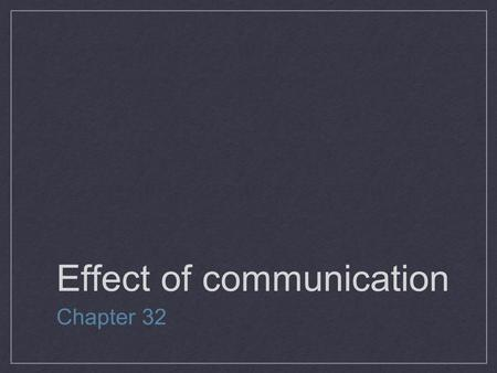 Effect of communication Chapter 32. Communication is the exchange of information, facts, feelings, ideas and opinions between people. Most people spend.