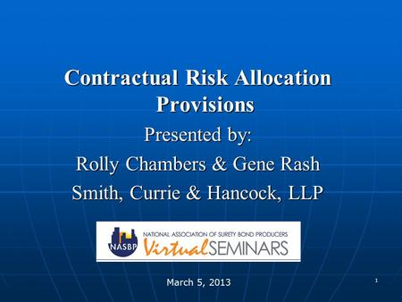 1 Contractual Risk Allocation Provisions Presented by: Rolly Chambers & Gene Rash Smith, Currie & Hancock, LLP March 5, 2013.